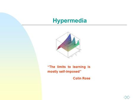 "Hypermedia ""The limits to learning is mostly self-imposed"" Colin Rose."