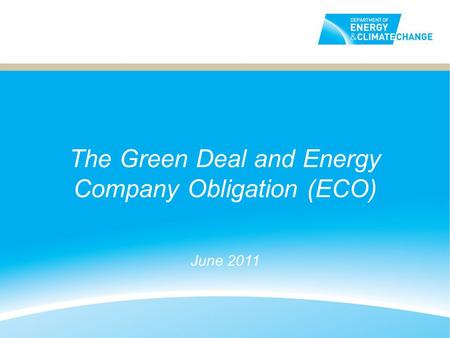 The Green Deal and Energy Company Obligation (ECO) June 2011.