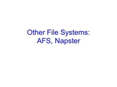 Other File Systems: AFS, Napster. 2 Recap NFS: –Server exposes one or more directories Client accesses them by mounting the directories –Stateless server.