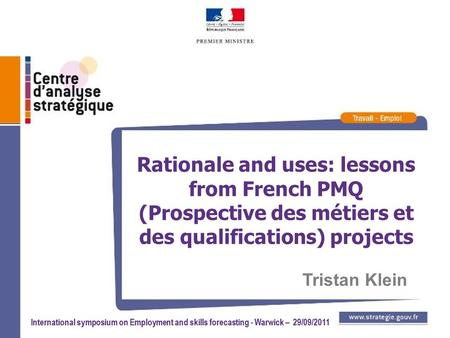 International symposium on Employment and skills forecasting - Warwick – 29/09/2011 Rationale and uses: lessons from French PMQ (Prospective des métiers.