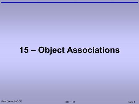 Mark Dixon, SoCCE SOFT 131Page 1 15 – Object Associations.