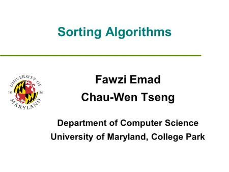 Sorting Algorithms Fawzi Emad Chau-Wen Tseng Department of Computer Science University of Maryland, College Park.