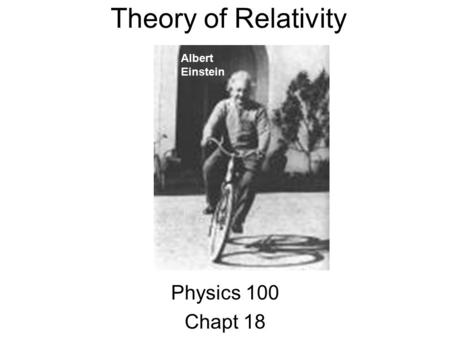 Theory of Relativity Albert Einstein Physics 100 Chapt 18.