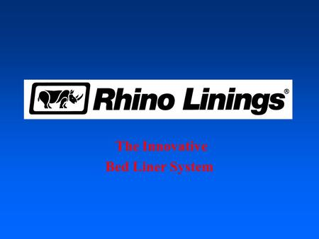 The Innovative Bed Liner System The Rhino Linings System is a trendsetting lining technology for a variety of bed liners. The system consists of the.