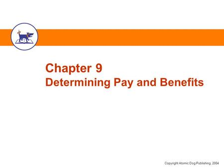 Copyright Atomic Dog Publishing, 2004 Chapter 9 Determining Pay and Benefits.