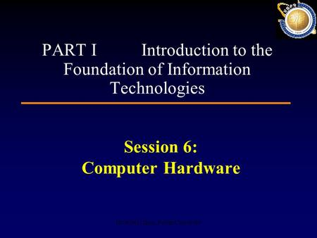 HUANG Lihua, Fudan University Session 6: Computer Hardware PART I Introduction to the Foundation of Information Technologies.