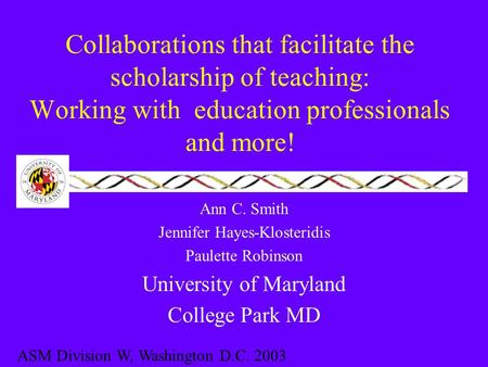 Collaborations that facilitate the scholarship of teaching: Working with education professionals and more! Ann C. Smith Jennifer Hayes-Klosteridis Paulette.