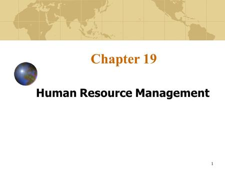 1 Chapter 19 Human Resource Management. 2 Learning Objectives To describe the challenges of managing managers and labor personnel both in individual international.