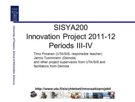 University of Tampere, School of Information Sciences SISYA200 Innovation Project 2011-12 Periods III-IV.