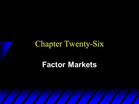 Chapter Twenty-Six Factor Markets. A Competitive Firm's Input Demands u A purely competitive firm is a price- taker in its output and input markets. u.