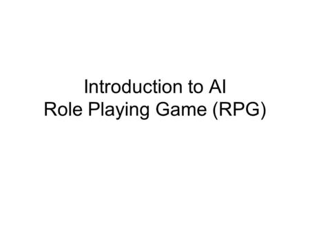 Introduction to AI Role Playing Game (RPG). Agenda History Types of RPGs AI in RPGs Common AI elements AI techniques RPG Making tool: RPG Maker XP RPG.