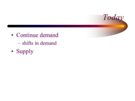 Today Continue demand –shifts in demand Supply. Recall: The Demand Curve What is measured on each axis? 4 3 2 1 0 0 100200300 400 D.