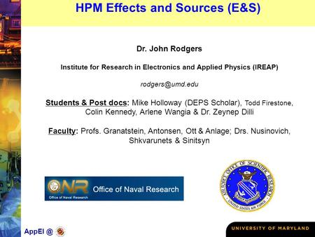 HPM Effects and Sources (E&S) Dr. John Rodgers Institute for Research in Electronics and Applied Physics (IREAP) Students & Post.