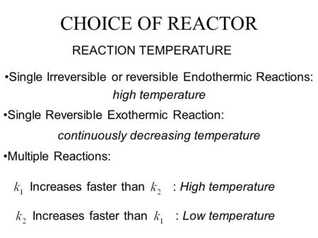 CHOICE OF REACTOR REACTION TEMPERATURE Single Irreversible or reversible Endothermic Reactions: high temperature Single Reversible Exothermic Reaction: