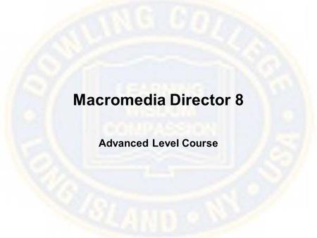 Macromedia Director 8 Advanced Level Course. Script Basics Lingo can be used to offer your users navigational control of the order of the scenes of your.