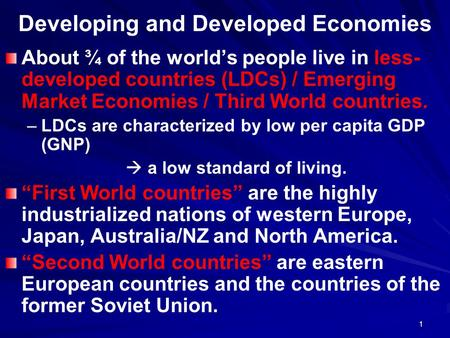 1 Developing and Developed Economies About ¾ of the world's people live in less- developed countries (LDCs) / Emerging Market Economies / Third World countries.