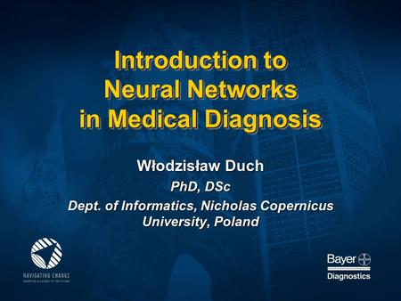Introduction to Neural Networks in Medical Diagnosis Włodzisław Duch PhD, DSc Dept. of Informatics, Nicholas Copernicus University, Poland.
