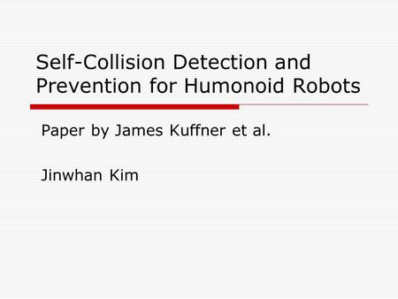 Self-Collision Detection and Prevention for Humonoid Robots Paper by James Kuffner et al. Jinwhan Kim.