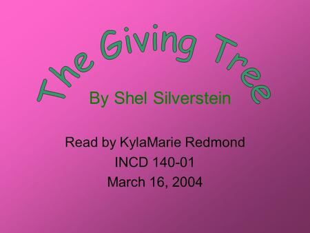 By Shel Silverstein Read by KylaMarie Redmond INCD 140-01 March 16, 2004.