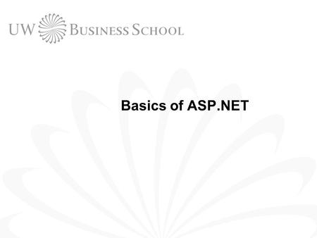 Basics of ASP.NET. 2 © UW Business School, University of Washington 2004 Outline Installing ASP.NET and Web Matrix Data Types Branching Structure Procedures.