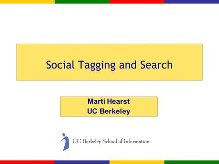 Social Tagging and Search Marti Hearst UC Berkeley.