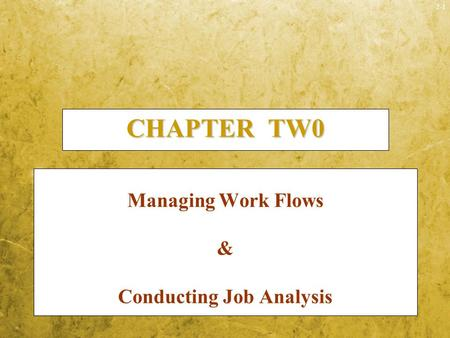2-1 CHAPTER TW0 Managing Work Flows & Conducting Job Analysis.