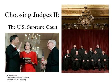 Choosing Judges II: The U.S. Supreme Court Artemus Ward Department of Political Science Northern Illinois University.