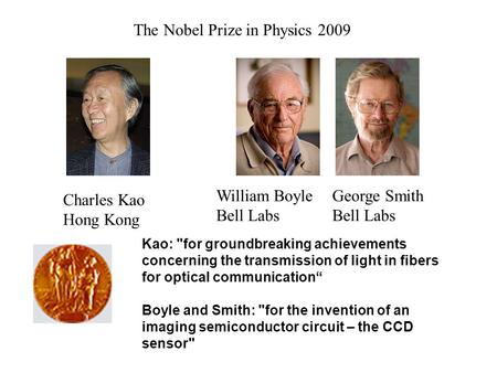 Charles Kao Hong Kong William Boyle Bell Labs The Nobel Prize in Physics 2009 Kao: for groundbreaking achievements concerning the transmission of light.
