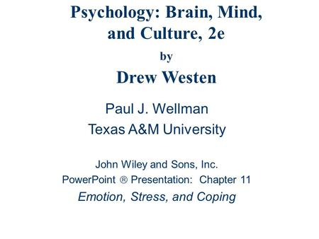Psychology: Brain, Mind, and Culture, 2e by Drew Westen Paul J. Wellman Texas A&M University John Wiley and Sons, Inc. PowerPoint  Presentation: Chapter.