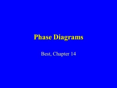 Phase Diagrams Best, Chapter 14.