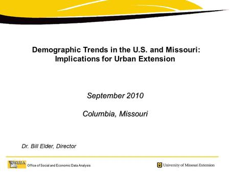 Office of Social and Economic Data Analysis Demographic Trends in the U.S. and Missouri: Implications for Urban Extension September 2010 Columbia, Missouri.