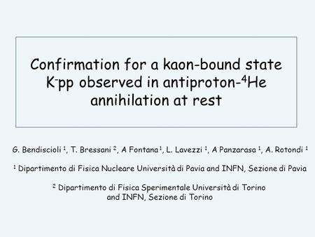 Confirmation for a kaon-bound state K - pp observed in antiproton- 4 He annihilation at rest G. Bendiscioli 1, T. Bressani 2, A Fontana 1, L. Lavezzi 1,
