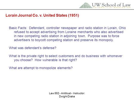 Law 552 - Antitrust - Instructor: Dwight Drake Lorain Journal Co. v. United States (1951) Basic Facts: Defendant, controller newspaper and radio station.