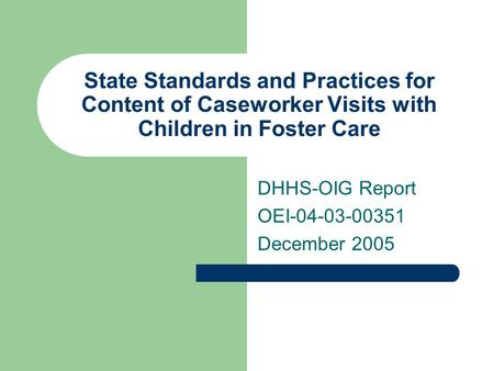 State Standards and Practices for Content of Caseworker Visits with Children in Foster Care DHHS-OIG Report OEI-04-03-00351 December 2005.