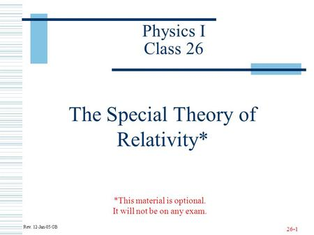 26-1 Physics I Class 26 The Special Theory of Relativity* *This material is optional. It will not be on any exam.