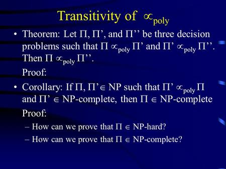Transitivity of  poly Theorem: Let ,  ', and  '' be three decision problems such that   poly  ' and  '  poly  ''. Then  poly  ''. Proof: