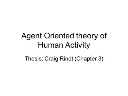 Agent Oriented theory of Human Activity Thesis: Craig Rindt (Chapter 3)