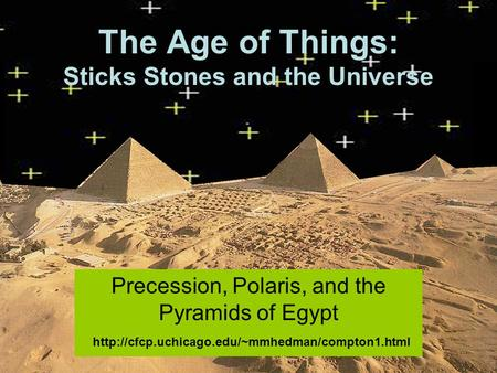 The Age of Things: Sticks Stones and the Universe Precession, Polaris, and the Pyramids of Egypt