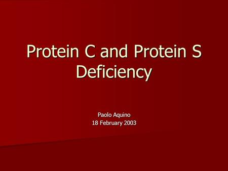 Protein C and Protein S Deficiency Paolo Aquino 18 February 2003.