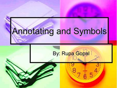 Annotating and Symbols By: Rupa Gopal. Sources Study Strategies for College Study Strategies for College by Theodore O. Knight.