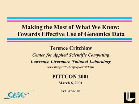 Making the Most of What We Know: Towards Effective Use of Genomics Data Terence Critchlow Center for Applied Scientific Computing Lawrence Livermore National.