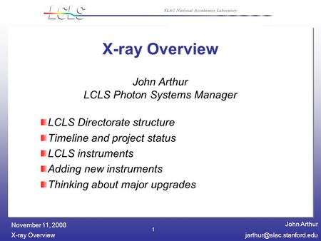 John Arthur X-ray November 11, 2008 SLAC National Accelerator Laboratory 1 X-ray Overview LCLS Directorate structure.