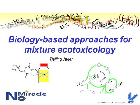 Biology-based approaches for mixture ecotoxicology Tjalling Jager.