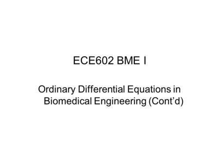 ECE602 BME I Ordinary Differential Equations in Biomedical Engineering (Cont'd)