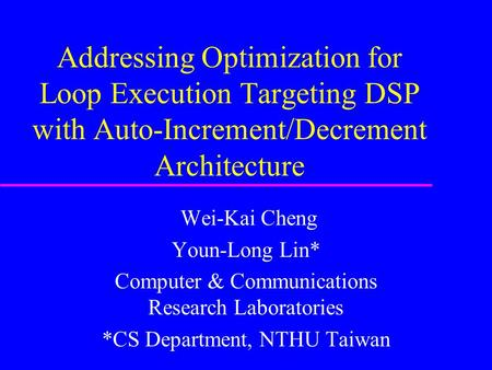 Addressing Optimization for Loop Execution Targeting DSP with Auto-Increment/Decrement Architecture Wei-Kai Cheng Youn-Long Lin* Computer & Communications.