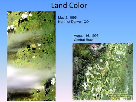 Land Color May 2, 1996 North of Denver, CO August 16, 1995 Central Brazil.