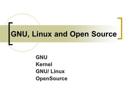 GNU, Linux and Open Source GNUKernel GNU/ Linux OpenSource.