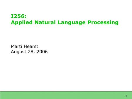 1 I256: Applied Natural Language Processing Marti Hearst August 28, 2006.
