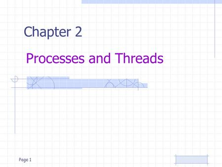 Page 1 Processes and Threads Chapter 2. Page 2 Processes The Process Model Multiprogramming of four programs Conceptual model of 4 independent, sequential.