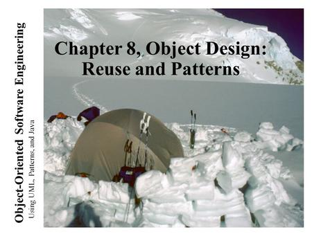 Using UML, Patterns, and Java Object-Oriented Software Engineering Chapter 8, Object Design: Reuse and Patterns.